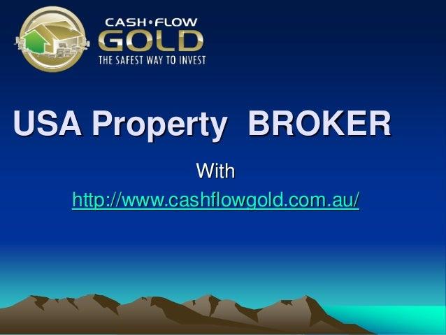 USA Property BROKER With http://www.cashflowgold.com.au/