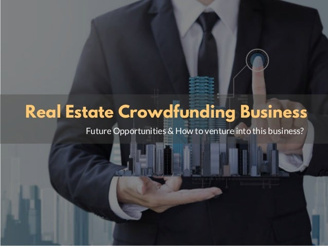 Real Estate Crowdfunding Business Future Opportunities & How to venture into this business?