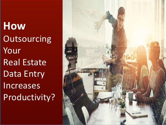 How Outsourcing Your Real Estate Data Entry Increases Productivity?