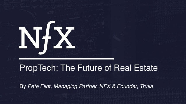 PropTech: The Future of Real Estate By Pete Flint, Managing Partner, NFX & Founder, Trulia