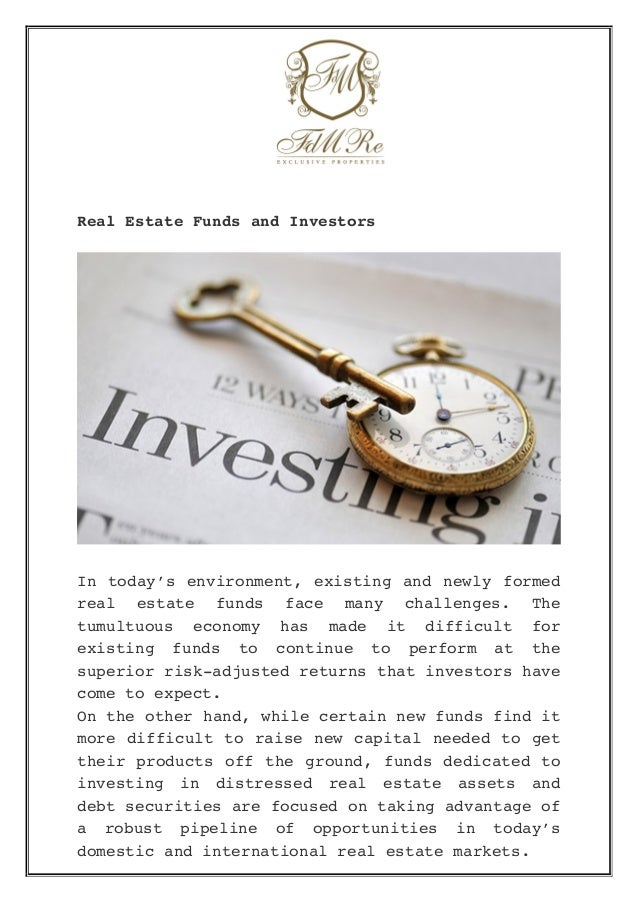 Real Estate Funds and Investors In today's environment, existing and newly formed real estate funds face many chall...