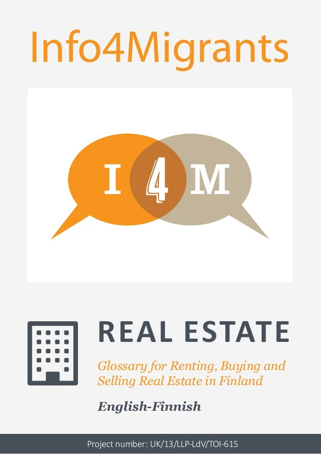 Glossary for Renting, Buying and Selling Real Estate in Finland English-Finnish Info4Migrants Project number: UK/13/LLP-Ld...