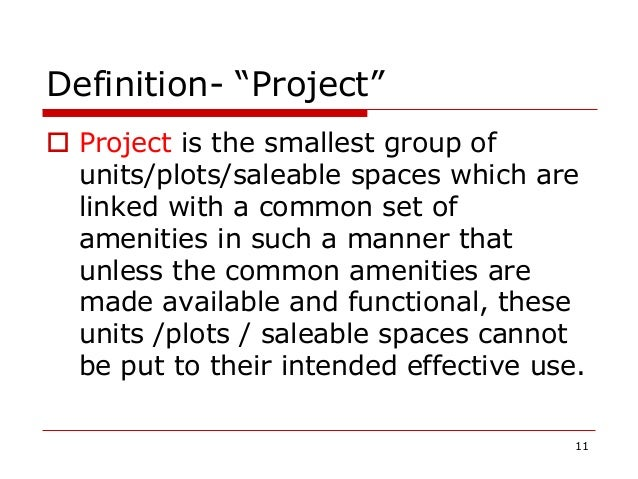 """Definition- """"Project""""  Project is the smallest group of units/plots/saleable spaces which are linked with a common set of..."""