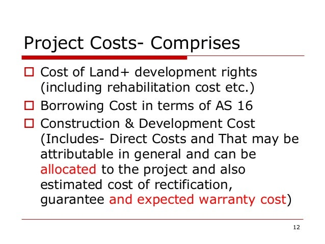 Project Costs- Comprises  Cost of Land+ development rights (including rehabilitation cost etc.)  Borrowing Cost in terms...