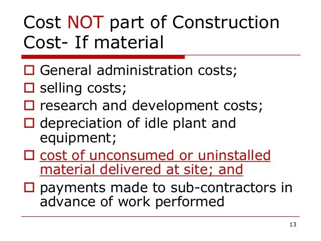 Cost NOT part of Construction Cost- If material  General administration costs;  selling costs;  research and developmen...