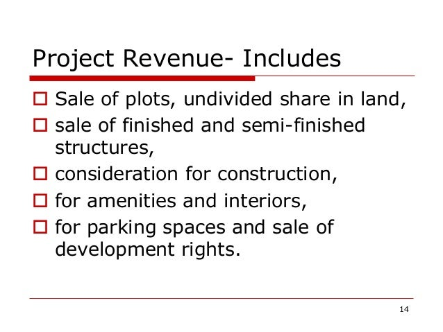 Project Revenue- Includes  Sale of plots, undivided share in land,  sale of finished and semi-finished structures,  con...