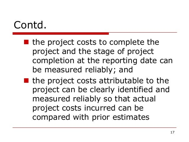Contd.  the project costs to complete the project and the stage of project completion at the reporting date can be measur...