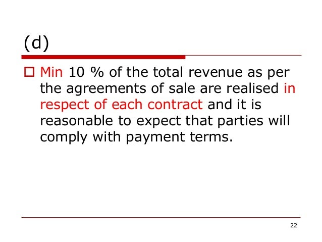 (d)  Min 10 % of the total revenue as per the agreements of sale are realised in respect of each contract and it is reaso...