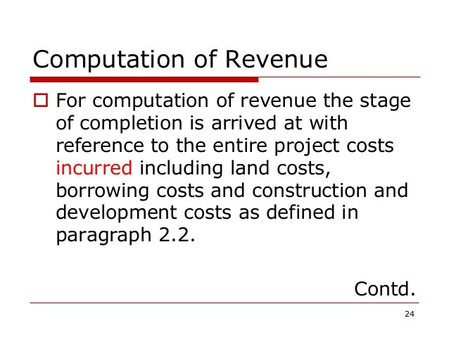 Computation of Revenue  For computation of revenue the stage of completion is arrived at with reference to the entire pro...
