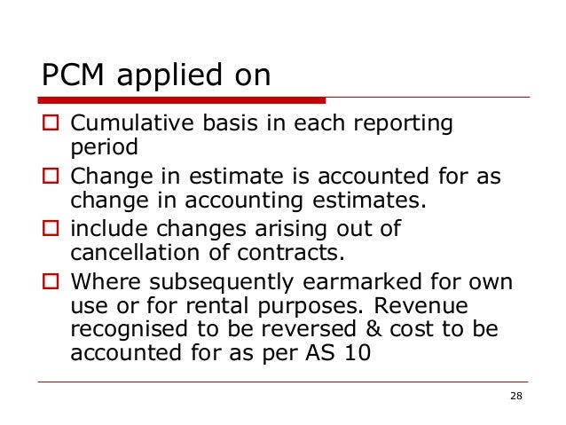 PCM applied on  Cumulative basis in each reporting period  Change in estimate is accounted for as change in accounting e...