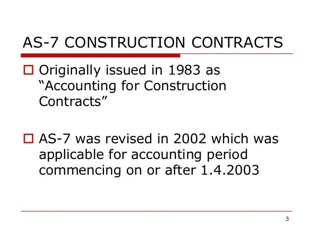 """AS-7 CONSTRUCTION CONTRACTS  Originally issued in 1983 as """"Accounting for Construction Contracts""""  AS-7 was revised in 2..."""
