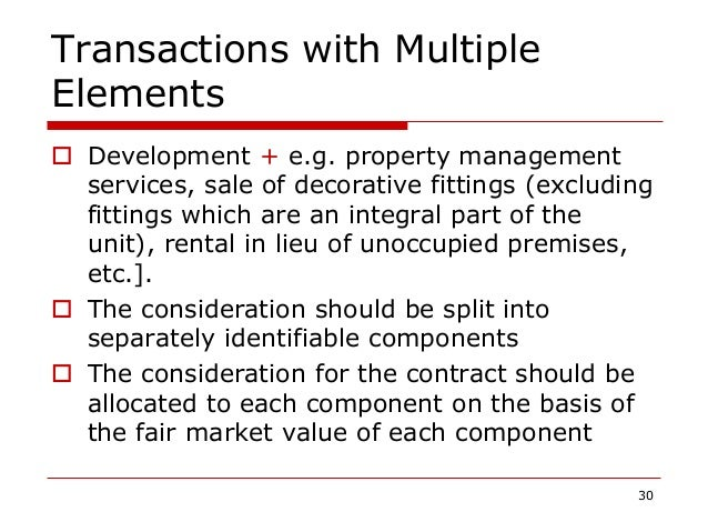 Transactions with Multiple Elements  Development + e.g. property management services, sale of decorative fittings (exclud...