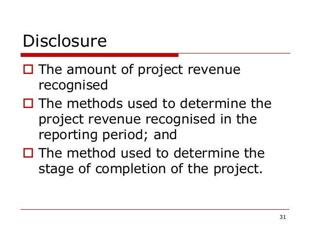 Disclosure  The amount of project revenue recognised  The methods used to determine the project revenue recognised in th...