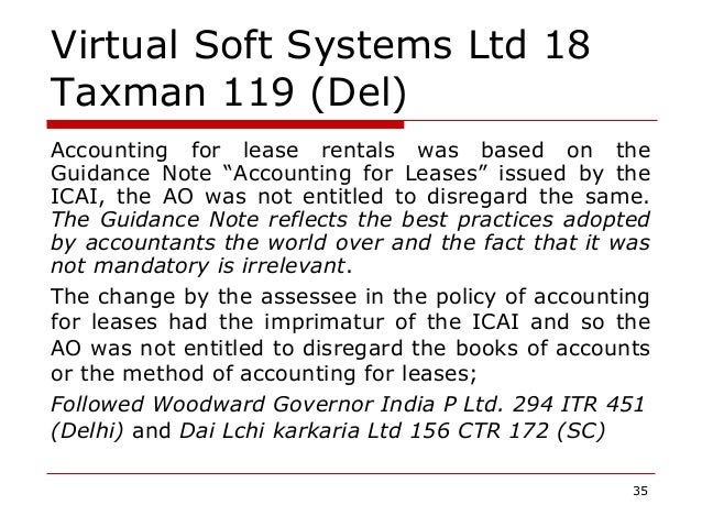 """Virtual Soft Systems Ltd 18 Taxman 119 (Del) Accounting for lease rentals was based on the Guidance Note """"Accounting for L..."""