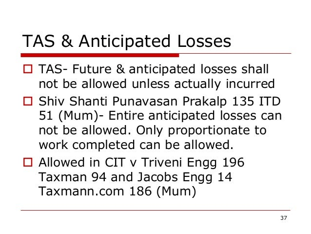 TAS & Anticipated Losses  TAS- Future & anticipated losses shall not be allowed unless actually incurred  Shiv Shanti Pu...