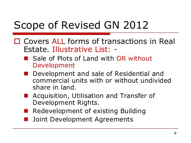 Scope of Revised GN 2012  Covers ALL forms of transactions in Real Estate. Illustrative List: -  Sale of Plots of Land w...