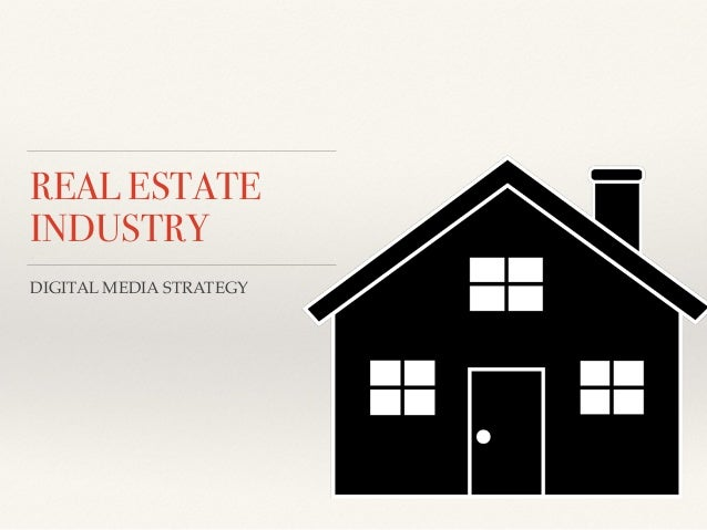 REAL ESTATE INDUSTRY DIGITAL MEDIA STRATEGY