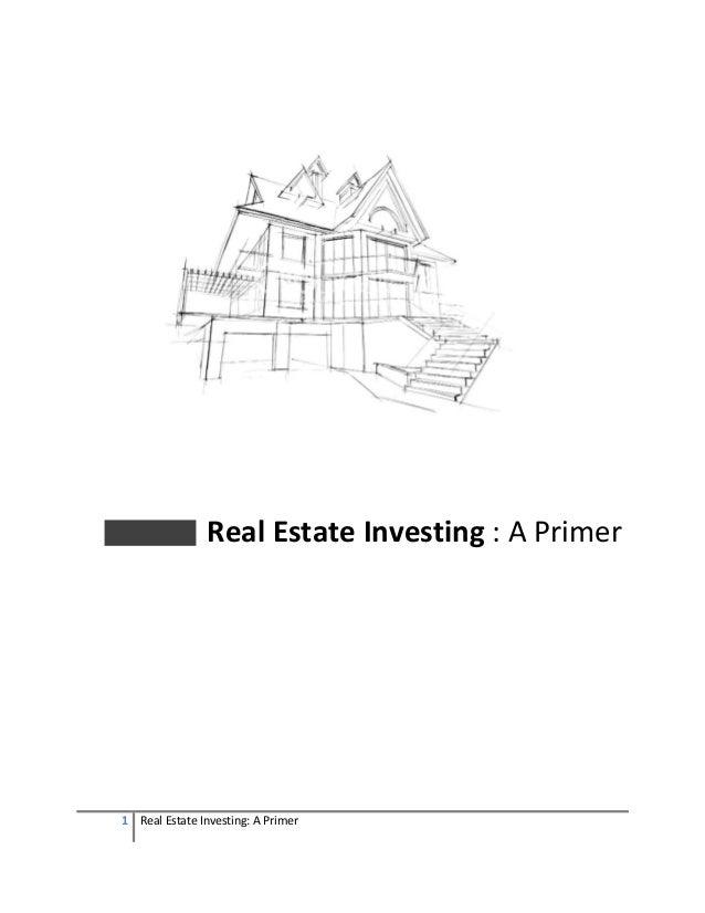Real Estate Investing : A Primer1 Real Estate Investing: A Primer