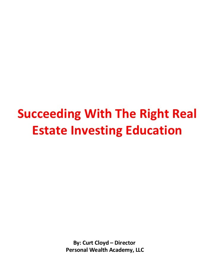 Succeeding With The Right Real  Estate Investing Education          By: Curt Cloyd – Director        Personal Wealth Acade...