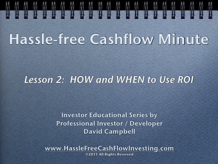 Hassle-free Cashflow Minute  Lesson 2: HOW and WHEN to Use ROI          Investor Educational Series by         Professiona...