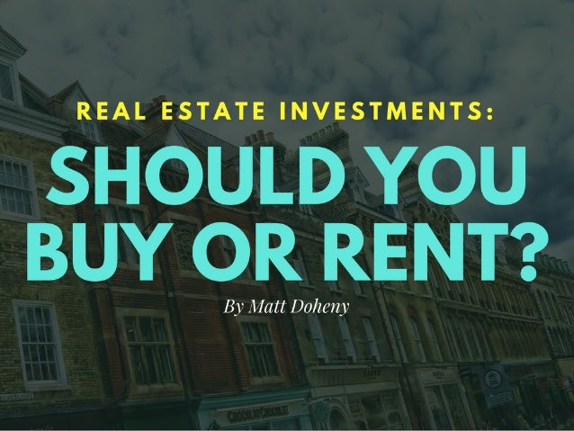 Matt Doheny: Real Estate Investments: Should You Buy or Rent?