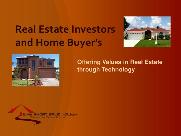 Real Estate Investors and Home Buyer's<br />Offering Values in Real Estate                 through Technology<br />