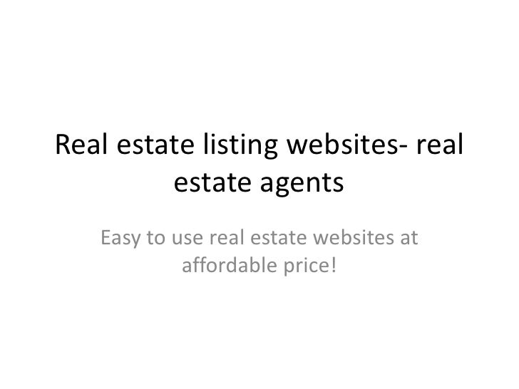 Real estate listing websites- real estate agents<br />Easy to use real estate websites at affordable price!<br />