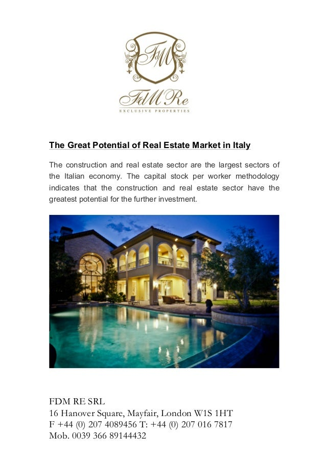 The Great Potential of Real Estate Market in Italy The construction and real estate sector are the largest sectors of the ...