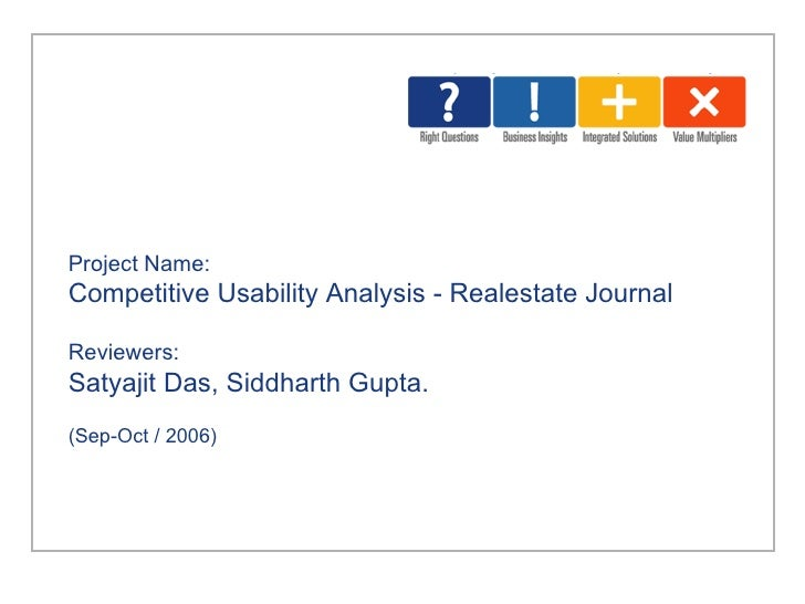Project Name: Competitive Usability Analysis - Realestate Journal Reviewers:   Satyajit Das, Siddharth Gupta.  (Sep-Oct / ...