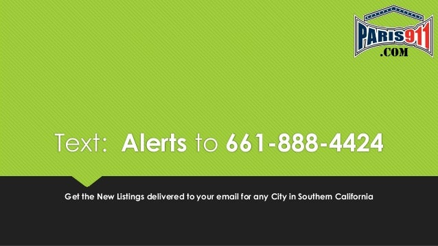 Text: Alerts to 661-888-4424 Get the New Listings delivered to your email for any City in Southern California