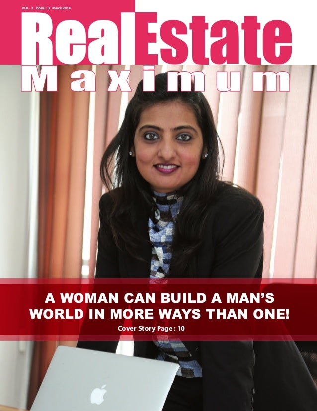 VOL - 2 ISSUE : 3 March 2014 RealEstate A WOMAN CAN BUILD A MAN'S WORLD IN MORE WAYS THAN ONE! Cover Story Page : 10 M a x...