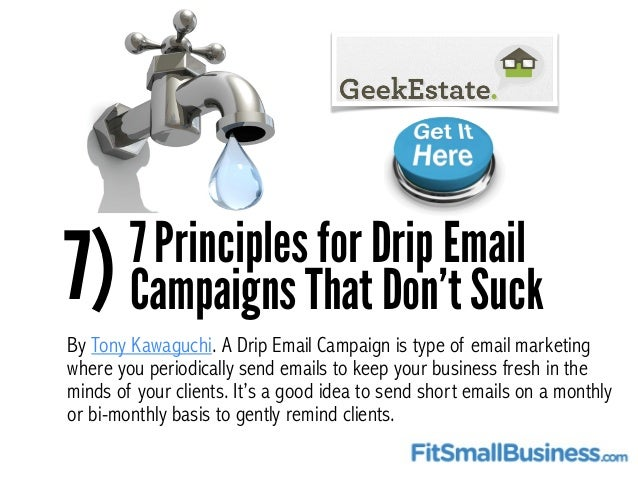 7)7 Principles for Drip Email Campaigns That Don't Suck By Tony Kawaguchi. A Drip Email Campaign is type of email marketin...