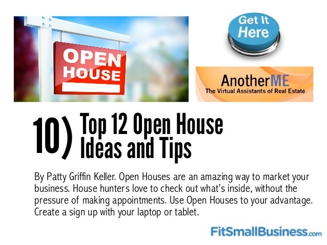 10)Top 12 Open House Ideas and Tips By Patty Griffin Keller. Open Houses are an amazing way to market your business. House...