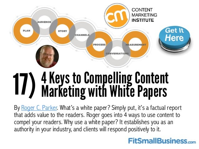 17) 4 Keys to Compelling Content Marketing with White Papers By Roger C. Parker. What's a white paper? Simply put, it's a ...