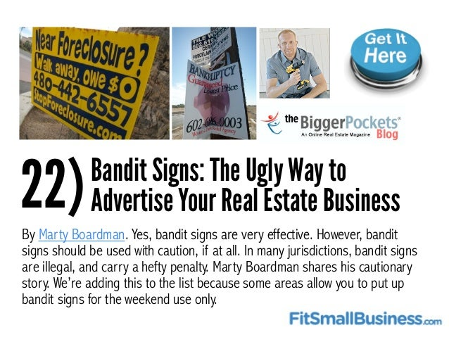 22)Bandit Signs: The Ugly Way to Advertise Your Real Estate Business By Marty Boardman. Yes, bandit signs are very effecti...