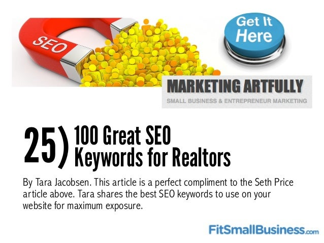 25)100 Great SEO Keywords for Realtors By Tara Jacobsen. This article is a perfect compliment to the Seth Price article ab...