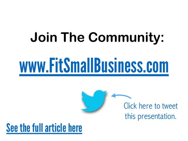 Click here to tweet this presentation. Join The Community: www.FitSmallBusiness.com See the full article here