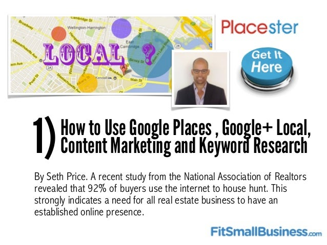 1)How to Use Google Places , Google+ Local, Content Marketing and Keyword Research By Seth Price. A recent study from the ...