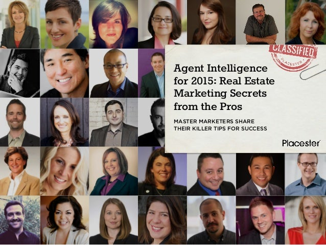 Agent Intelligence for 2015: Real Estate Marketing Secrets from the Pros MASTER MARKETERS SHARE THEIR KILLER TIPS FOR SUCC...