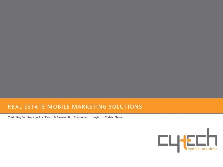 REAL ESTATE MOBILE MARKETING SOLUTIONS Marketing Solutions for Real Estate & Construction Companies through the Mobile Pho...