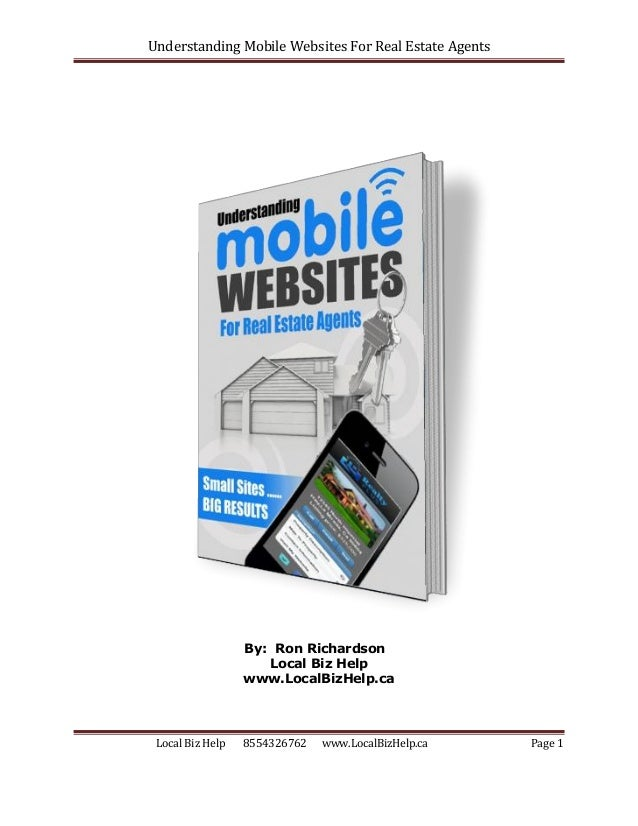 Understanding Mobile Websites For Real Estate AgentsLocal Biz Help 8554326762 www.LocalBizHelp.ca Page 1By: Ron Richardson...
