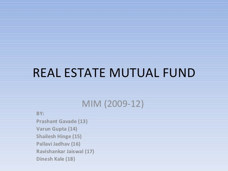 REAL ESTATE MUTUAL FUND MIM (2009-12)  BY:  Prashant Gavade (13) Varun Gupta (14) Shailesh Hinge (15) Pallavi Jadhav (16) ...