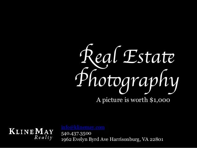 Real EstatePhotography	A picture is worth $1,000info@klinemay.com540.437.35001962 Evelyn Byrd Ave Harrisonburg, VA 22801