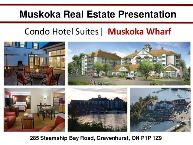 Muskoka Real Estate Presentation Condo Hotel Suites| Muskoka Wharf  285 Steamship Bay Road, Gravenhurst, ON P1P 1Z9