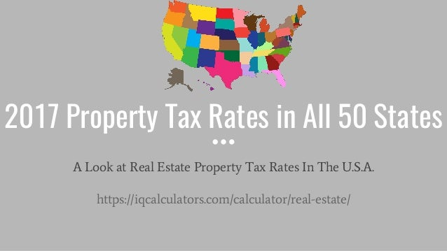 2017 Property Tax Rates in All 50 States A Look at Real Estate Property Tax Rates In The U.S.A. https://iqcalculators.com/...