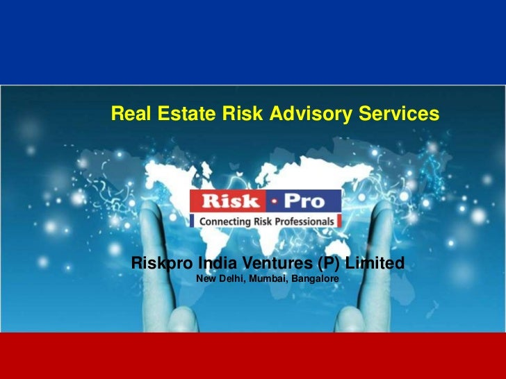 Real Estate Risk Advisory Services  Riskpro India Ventures (P) Limited          New Delhi, Mumbai, Bangalore              ...
