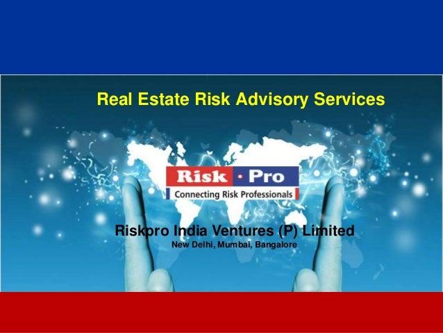 Real Estate Risk Advisory Services  Riskpro India Ventures (P) Limited          New Delhi, Mumbai, Bangalore              ...