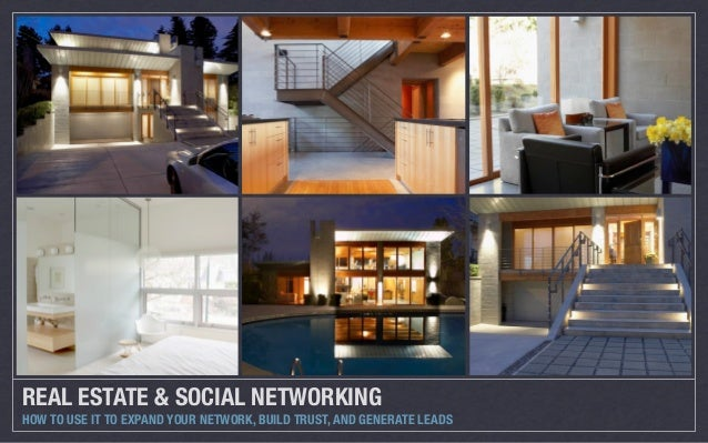 REAL ESTATE & SOCIAL NETWORKINGHOW TO USE IT TO EXPAND YOUR NETWORK, BUILD TRUST, AND GENERATE LEADS