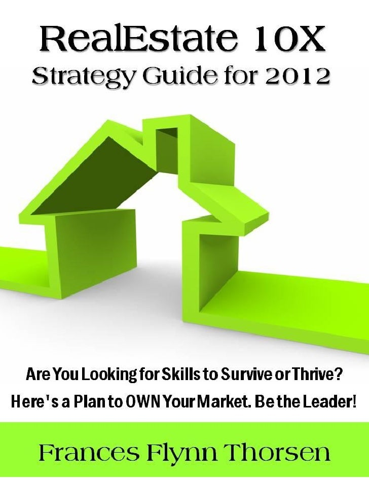 2|Page     Real Estate Strategy Guide 2012    How to Grow Your Business 10X            Are You Looking for Skills to Survi...