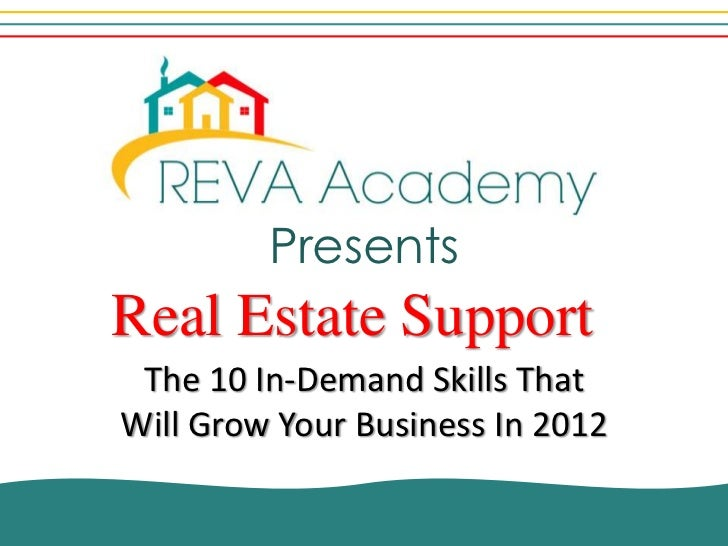 PresentsReal Estate Support The 10 In-Demand Skills ThatWill Grow Your Business In 2012